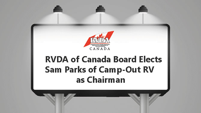 Sam Parks of Camp-Out RV Centre in Stratford, Ontario has been elected as the new Chairman of the Board of the RVDA of Canada.
